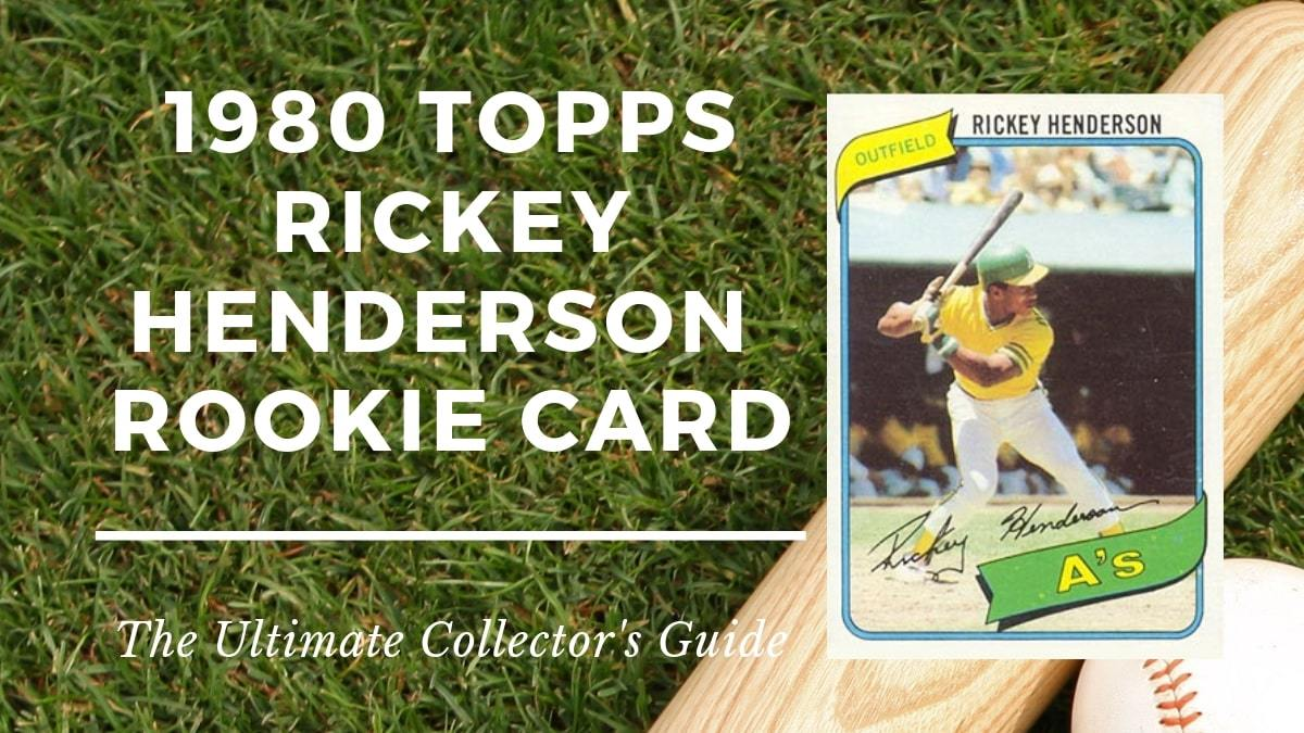 1980 Topps Rickey Henderson Rookie Card Collectors Guide