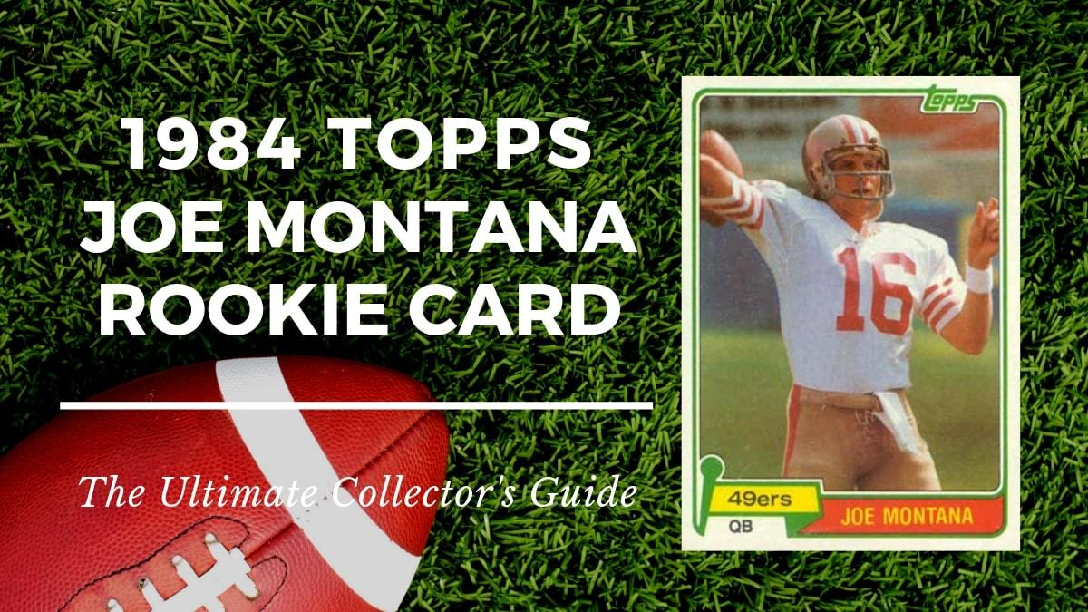 1981 Topps Joe Montana Rookie Card Collectors Guide