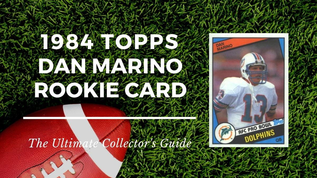 1984 Topps Dan Marino Rookie Card Collectors Guide