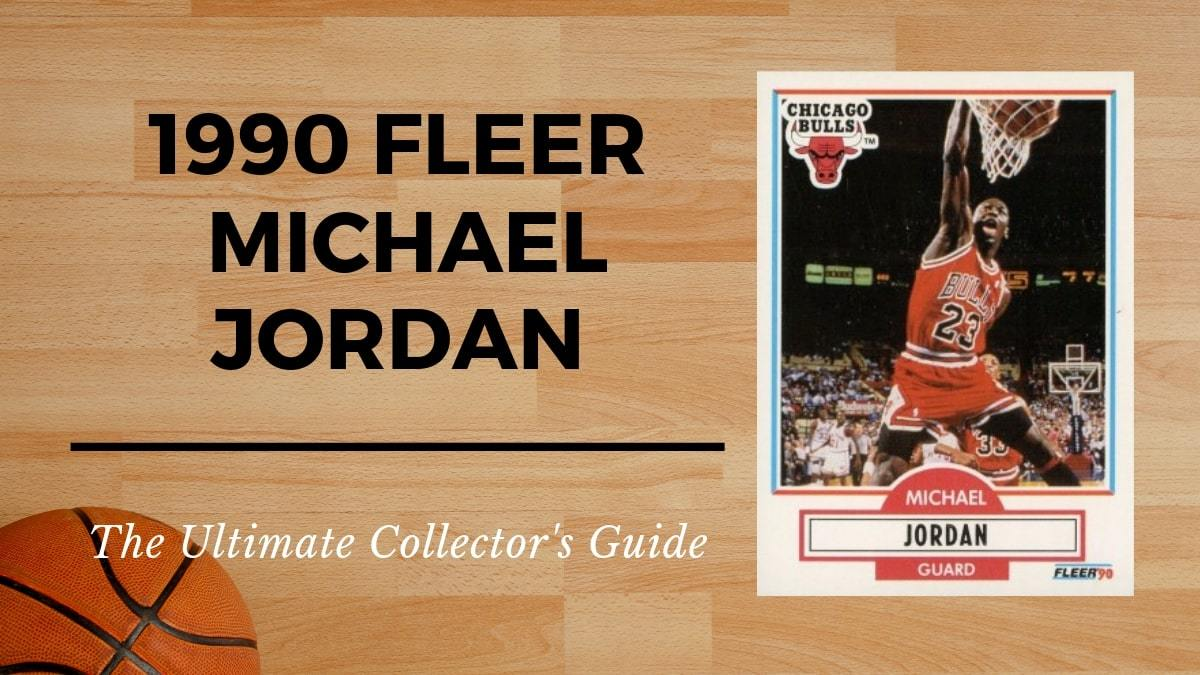 1990 Fleer Michael Jordan Basketball Card Collectors Guide