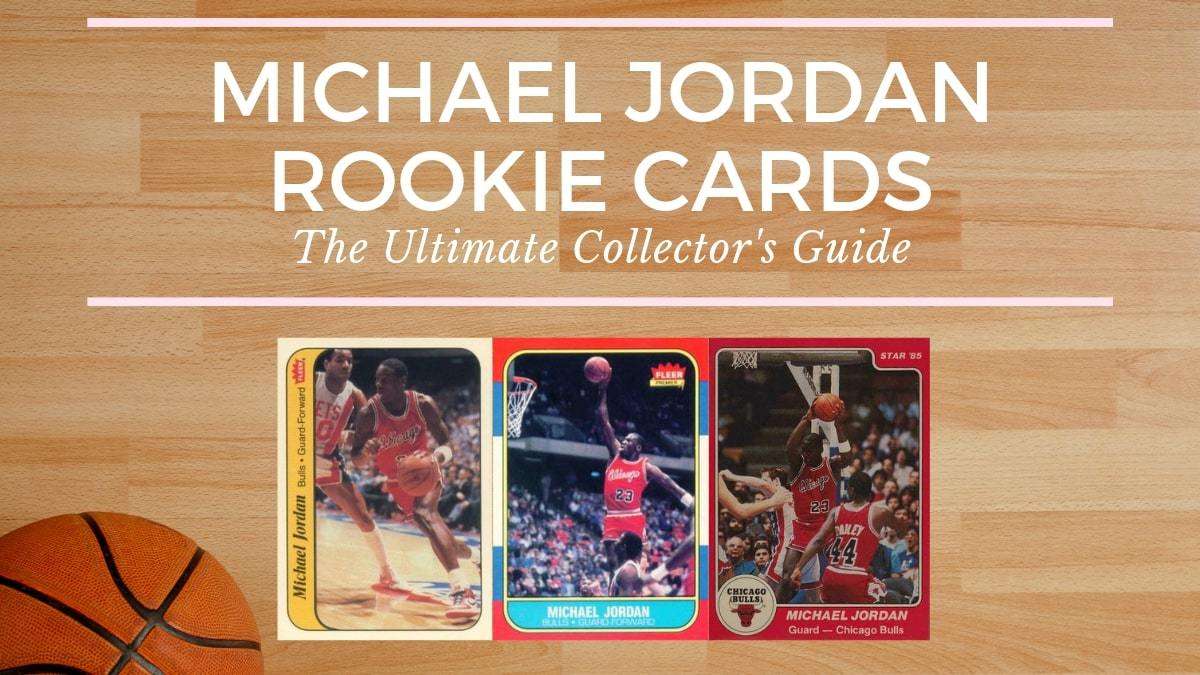 Michael Jordan Rookie Cards The Ultimate Collectors Guide
