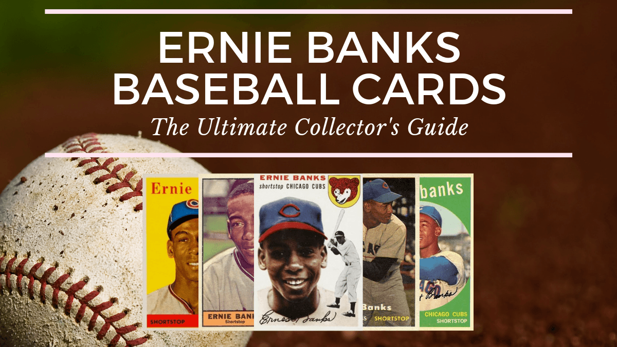 Most Valuable Ernie Banks Baseball Cards