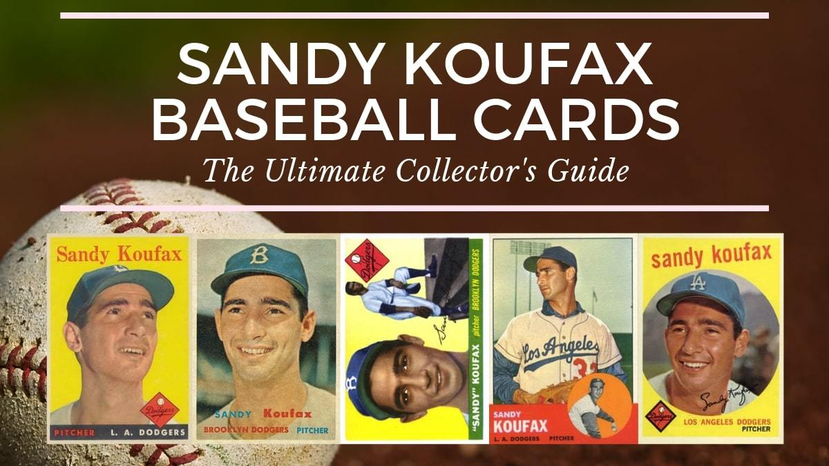 Most Valuable Sandy Koufax Baseball Cards