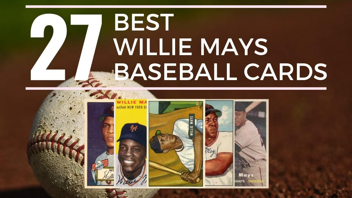27 Willie Mays Baseball Cards You Need To Own Old Sports Cards