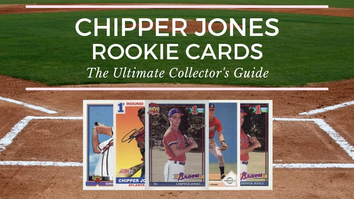 Chipper Jones Rookie Cards The Ultimate Collectors Guide
