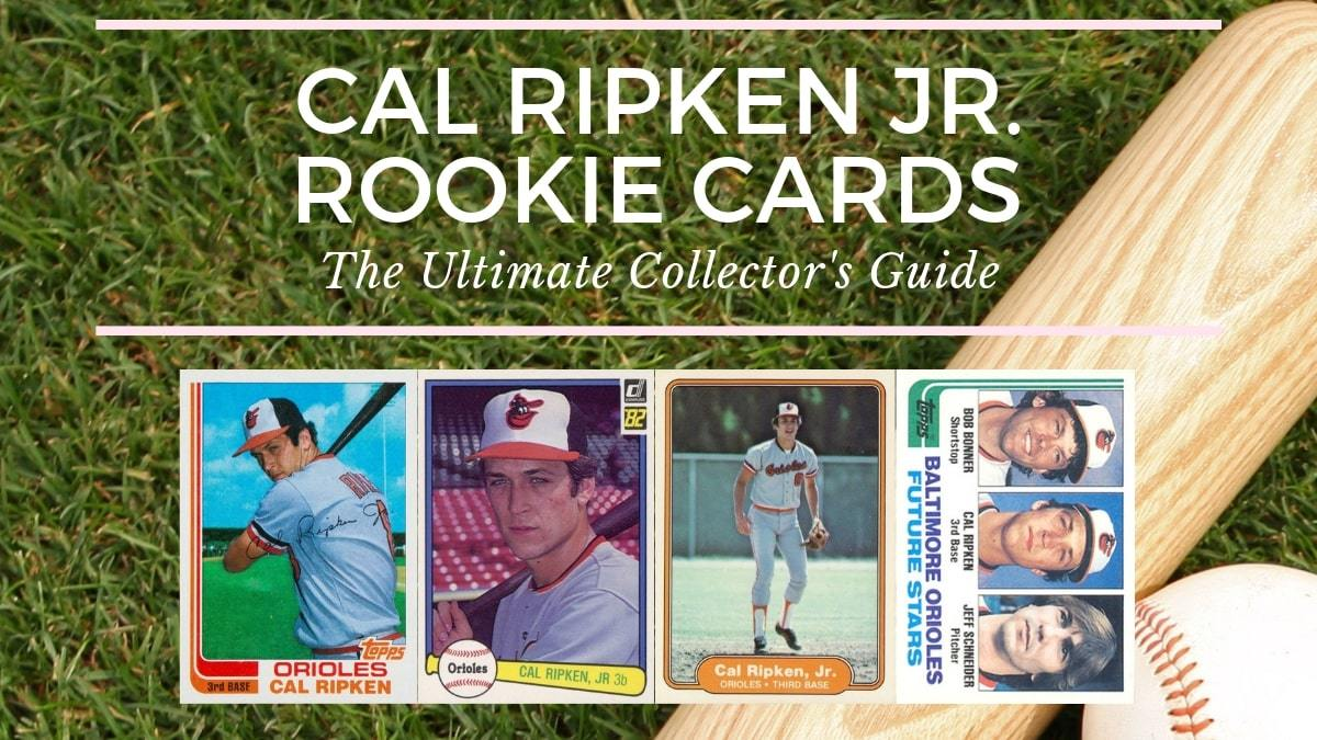 Cal Ripken Jr Rookie Cards The Ultimate Collectors Guide