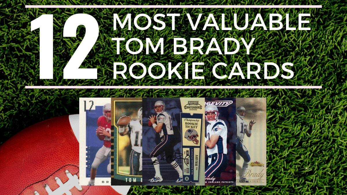 Most Valuable Tom Brady Rookie Cards Collectors Guide